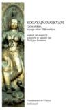 Philippe Geenens et  Yajnavalkya - Yogayajnavalkyam - Corps et âme, le yoga selon Yajnavalkya.