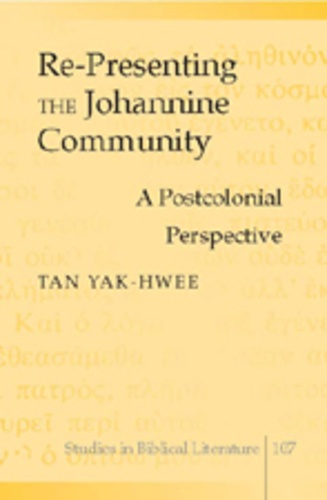 Yak-hwee Tan - Re-Presenting the Johannine Community - A Postcolonial Perspective.