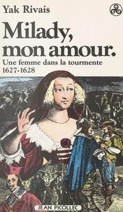 Yak Rivais - Milady, mon amour - Une femme dans la tourmente, 1627-1628.