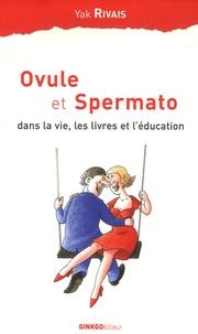 Yak Rivais - Ovule et Spermato - Dans la vie, les livres et l'éducation.