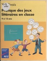 Yak Rivais et Marie-Hélène Roy - Pratique des jeux littéraires en classe - 9 à 12 ans.