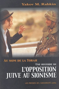 Yakov-M Rabkin - Au nom de la Torah - Une histoire de l'opposition juive au sionisme.