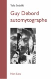Yalla Seddiki - Guy Debord automytographe - Un parcours critique.