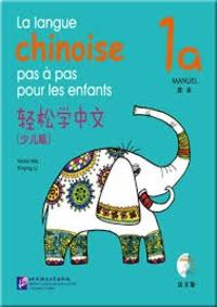Yamin Ma et Xinying Li - La langue chinoise pas à pas pour les enfants - Manuel 1A. 1 CD audio