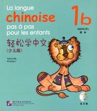 Yamin Ma et Xinying Li - La langue chinoise pas à pas pour les enfants - Manuel 1b. 1 CD audio