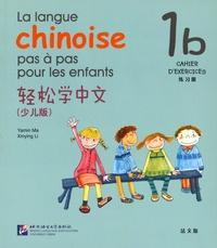 Yamin Ma et Xinying Li - La langue chinoise pas à pas pour les enfants - Cahier d'exercices 1b.