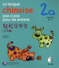 Yamin Ma et Xinying Li - La langue chinoise pas à pas pour les enfants - Manuel 2A. 1 CD audio