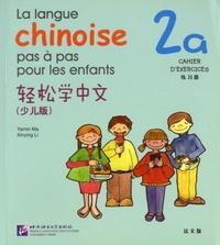 Yamin Ma et Xinying Li - La langue chinoise pas à pas pour les enfants - Cahier d'exercices 2a.