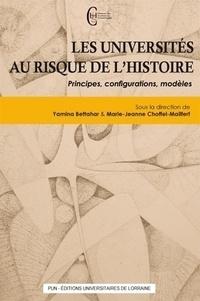 Yamina Bettahar et Marie-Jeanne Choffel-Mailfert - Les universités au risque de l'Histoire - Principes, configurations, modèles.