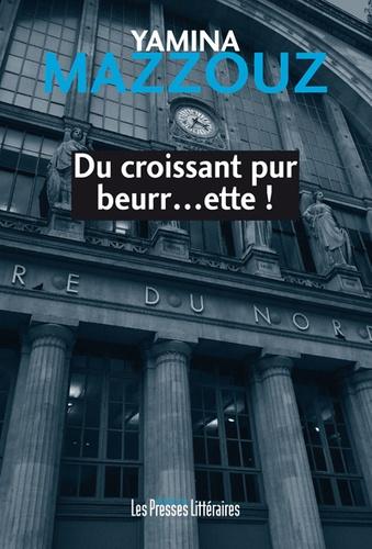Yamina Mazzouz - Du croissant pur beurr…ette !.