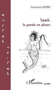 Yamoussa Sidibé - Saatè, la parole en pleurs.
