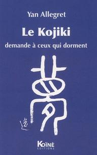 Yan Allegret - Le Kojiki - Demande à ceux qui dorment.