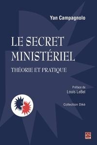Yan Campagnolo - Le secret ministériel : théorie et pratique.