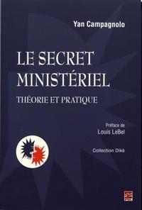 Yan Campagnolo - Le secret ministériel - Théorie et pratique.
