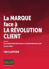 Yan Claeyssen - La marque face à la révolution client - De la transformation digitale à la transformation client.