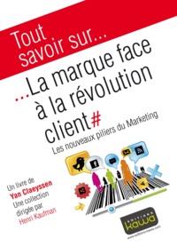 Yan Claeyssen - La marque face à la révolution client - Les nouveaux piliers du marketing.