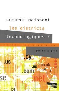 Yan Dalla Pria - Comment naissent les districts technologiques ?.