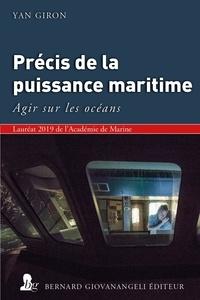 Yan Giron - Précis de la puissance maritime - Agir sur les océans.