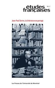 Yan Hamel et Jean-François Louette - Etudes françaises  : Études françaises. Vol. 49 No. 2,  2013 - Jean-Paul Sartre, la littérature en partage.