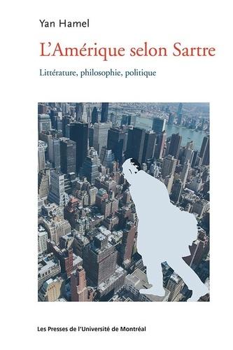 Yan Hamel - L'Amérique selon Sartre - Littérature, philosophie, politique.