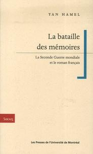 Yan Hamel - La bataille des mémoires - La Seconde Guerre mondiale et le roman français.