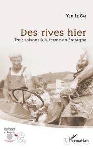 Yan Le Gat - Des rives hier - Trois saisons à la ferme en Bretagne.
