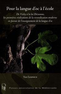 Yan Lespoux - Pour la langue d'oc à l'école - De Vichy à la loi Deixonne, les premières réalisations de la revendication moderne en faveur de l'enseignement de la langue d'oc.