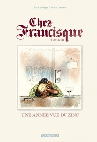 Yan Lindingre et Manu Larcenet - Chez Francisque Tome 3 : Une année vue du zinc.