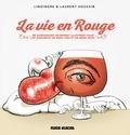 Yan Lindingre et Laurent Houssin - La vie en rouge - 83 expressions originales et richement illustrées pour les amoureux de bons vins et de bons mots.