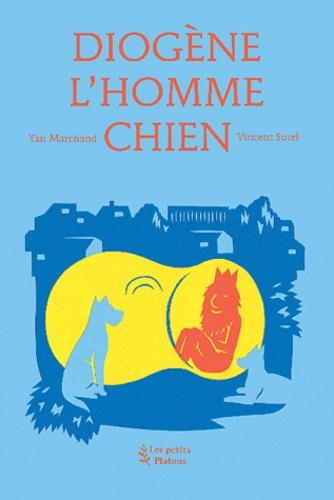 Yan Marchand - Diogène l'Homme Chien.