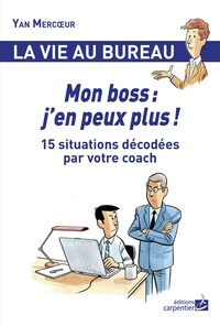 Yan Mercoeur - Mon boss : j'en peux plus ! - 15 situations décodées par votre coach.