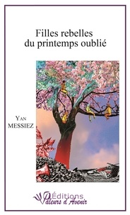Yan Messiez - Filles rebelles du printemps oublié.