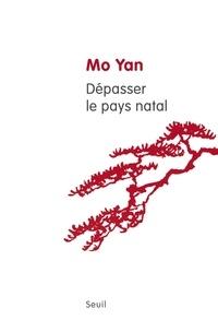 Yan Mo - Dépasser le pays natal - Quatre essais sur un parcours littéraire.