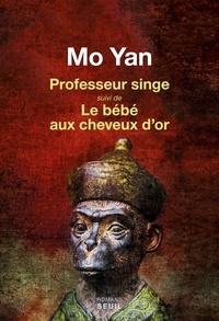 Yan Mo - Professeur Singe - Suivi de Le bébé aux cheveux d'or.
