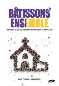 Yan Newberry et André Clément - Bâtissons ensemble - Historique de l'église protestante évangélique de Pierrelatte.