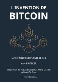 Yan Pritzker - L'Invention de Bitcoin - La technologie expliquée de A à Z.