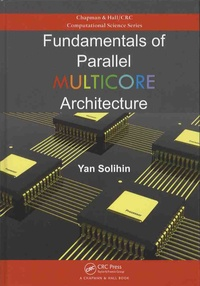 Yan Solihin - Fundamentals of Parallel Multicore Architecture.