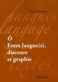 Yana Grinshpun - ô - Entre langue(s), discours et graphie.