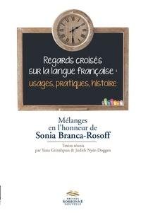 Yana Grinshpun et Judith Nyée-Doggen - Regards croisés sur la langue française : usages, pratiques, histoire - Mélanges en l'honneur de Sonia Branca-Rosoff.