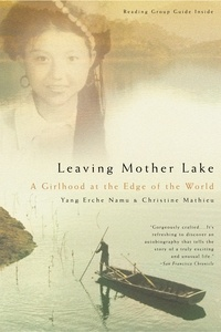 Yang Erche Namu et Christine Mathieu - Leaving Mother Lake - A Girlhood at the Edge of the World.
