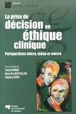 Yanick Farmer et Marie-Eve Bouthillier - Prise de décision en éthique clinique - Perspectives micro, méso et macro.