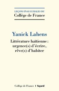 Yanick Lahens - Litterature haïtienne : urgence(s) d'écrire, rêve(s) d'habiter.