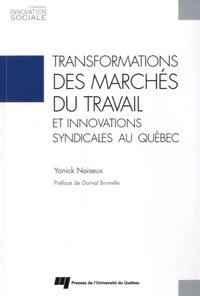 Yanick Noiseux - Transformations des marchés du travail et innovations syndicales au Québec.