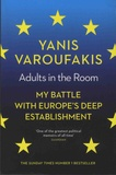 Yanis Varoufakis - Adults in the Room - My Battle With Europe's Deep Establishment.