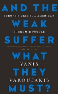Yanis Varoufakis - And the Weak Suffer What They Must? - Europe's Crisis and America's Economic Future.