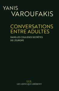 Yanis Varoufakis - Conversations entre adultes - Dans les coulisses secrètes de l'Europe.