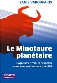 Yanis Varoufakis - Le Minotaure planétaire - L'ogre américain, la désunion européenne et le chaos mondial.