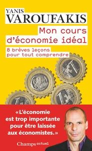 Yanis Varoufakis - Mon cours d'économie - 8 brèves leçons pour tout comprendre.
