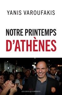 Yanis Varoufakis - Notre printemps d'Athènes.