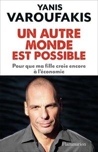 Yanis Varoufakis - Un autre monde est possible - Pour que ma fille croie encore à l'économie.